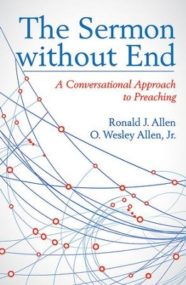 The Sermon without End: A Conversational Approach to Preaching - eBook  -     By: Ron Allen, Wes Allen