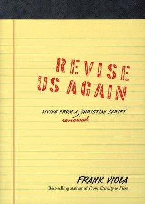 Revise Us Again: Living from a Renewed Christian Script  -     By: Frank Viola