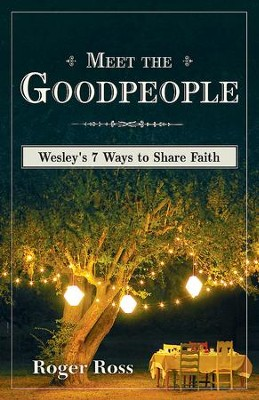 Meet the Goodpeople: Wesley's 7 Ways to Share Faith - eBook  -     By: Roger Ross