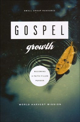 Gospel Growth: Becoming a Faith-Filled Person  -     By: World Harvest Mission