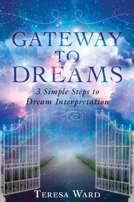 Gateway to Dreams: 3 Simple Steps to Dream Interpretation - eBook  -     By: Teresa Ward