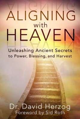 Aligning with Heaven: Unleashing Ancient secrets to Power, Blessing and Harvest - eBook  -     By: David Herzog