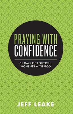 Praying with Confidence: 31 Days of Powerful Moments with God - eBook  -     By: Jeff Leake
