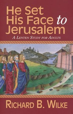 He Set His Face to Jerusalem: A Lenten Study for Adults  -     By: Richard B. Wilke