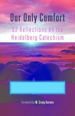 Our Only Comfort: 52 Reflections on the Heidelberg Catechism - eBook  -     By: Neal Presa