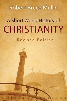 A Short World History of Christianity, Revised Edition / Revised - eBook  -     By: Robert Bruce Mullin