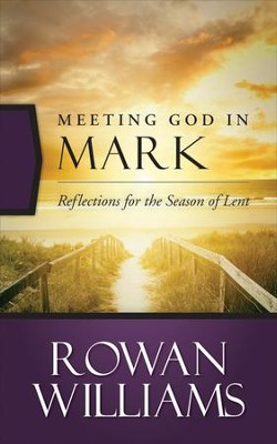 Meeting God in Mark: Reflections for the Season of Lent - eBook  -     By: Rowan Williams