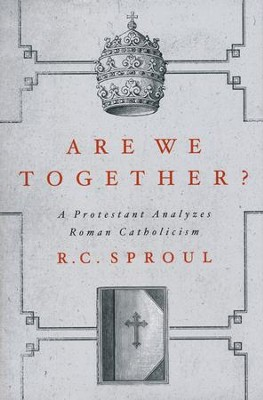 Are We Together? A Protestant Analyzes Roman Catholocism  -     By: R.C. Sproul