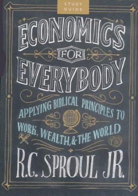 Economics for Everybody: Applying Biblical Principles to Work, Wealth, and the World - Study Guide  -     By: R.C. Sproul Jr.