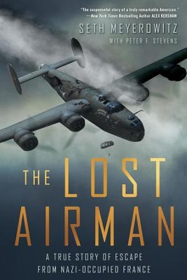 The Lost Airman: A True Story of Escape from Nazi Occupied France - eBook  -     By: Seth Meyerowitz, Peter Stevens