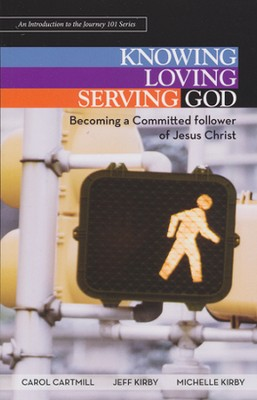 Knowing, Loving, and Serving God: Becoming a Committed Follower of Jesus Christ  -     By: Jeff Kirby, Michelle Kirby