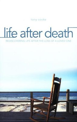 Life After Death: Rediscovering Life After Loss of a Loved One  -     By: Tony Cooke