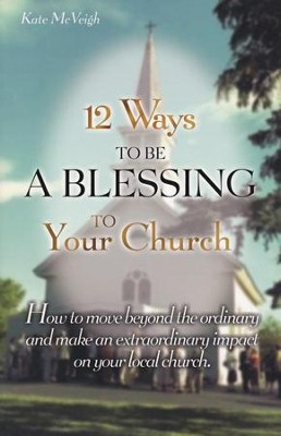 12 Ways to Be a Blessing to Your Church  -     By: Kate McVeigh
