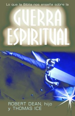 Guerra espiritual:Lo que enseAa la Biblia - eBook  -     By: Robert hijo Dean, Thomas Ice