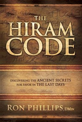 The Hiram Code: Discovering the Ancient Secrets for Favor in the Last Days - eBook  -     By: Ron Phillips
