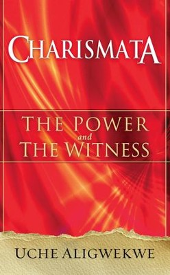 Charismata: The Power and the Witness - eBook  -     By: Uche Aligwekwe