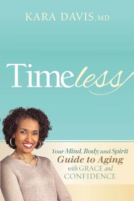 Timeless: Your Mind, Body, and Spirit Guide to Aging With Grace and Confidence - eBook  -     By: Kara Davis M.D.