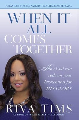 When It All Comes Together: How God Can Redeem Your Brokenness for His Glory - eBook  -     By: Riva Tims