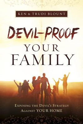 Devil-Proof Your Family: Exposing the Devil's Strategy Against Your Home - eBook  -     By: Ken Blount, Trudi Blount