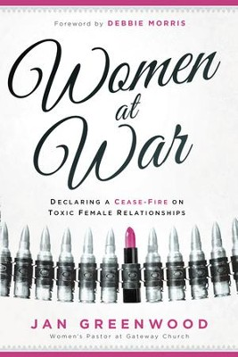Women At War: Declaring a Cease-Fire on Toxic Female Relationships - eBook  -     By: Jan Greenwood