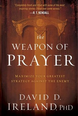 The Weapon of Prayer: Maximize Your Greatest Strategy Against the Enemy - eBook  -     By: David Ireland
