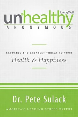 Unhealthy Anonymous: Exposing the Greatest Threat to Your Health and Happiness - eBook  -     By: Pete Sulack