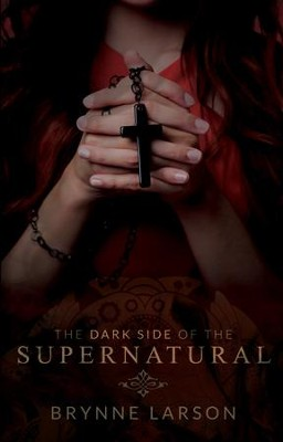 The Dark Side of the Supernatural: Every Path Leads SomewhereA - eBook  -     By: Brynne Larson