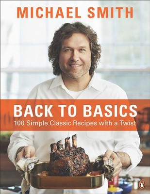 Back To Basics: 100 Simple Classic Recipes With A Twist - eBook  -     By: Michael Smith