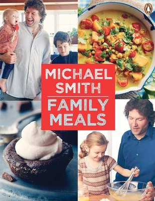 Family Meals: 100 Easy Everyday Recipes - eBook  -     By: Michael Smith
