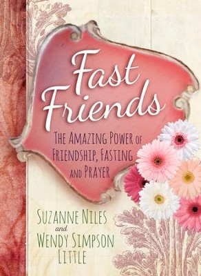 Fast Friends: The Amazing Power of Friendship, Fasting, and Prayer - eBook  -     By: Suzanne Niles, Wendy Simpson Little