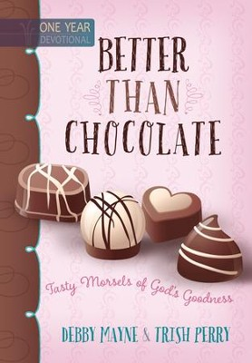Better than Chocolate: Tasty Morsels of God's Goodness - eBook  -     By: Debby Mayne, Trish Perry