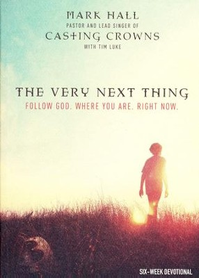 The Very Next Thing: Follow God. Where You Are. Right Now.  -     By: Mark Hall, Tim Luke