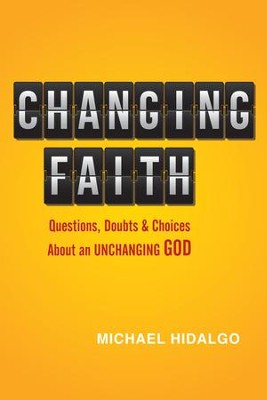 Changing Faith: Questions, Doubts and Choices About an Unchanging God - eBook  -     By: Michael Hidalgo