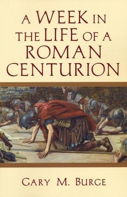 A Week in the Life of a Roman Centurion - eBook  -     By: Gary Burge
