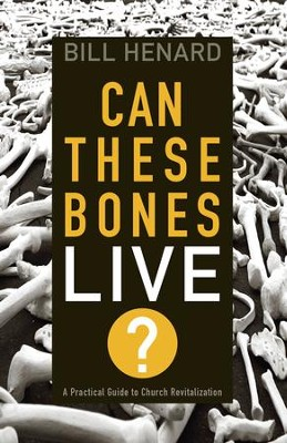 Can These Bones Live: A Practical Guide to Church Revitalization - eBook  -     By: William Henard