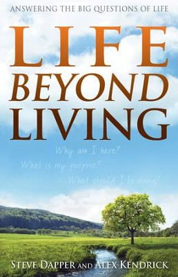 Life Beyond Living: Answering the Big Questions of Life - eBook  -     By: Alex Kendrick, Steve Dapper