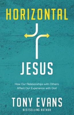 Horizontal Jesus: How Our Relationships with Others Affect Our Experience with God - eBook  -     By: Tony Evans