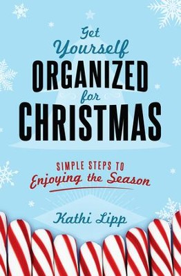 Get Yourself Organized for Christmas: Simple Steps to Enjoying the Season - eBook  -     By: Kathi Lipp