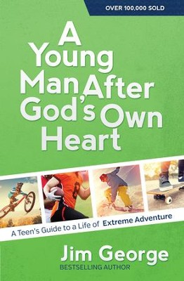 Young Man After God's Own Heart, A: A Teen's Guide to a Life of Extreme Adventure - eBook  -     By: Jim George