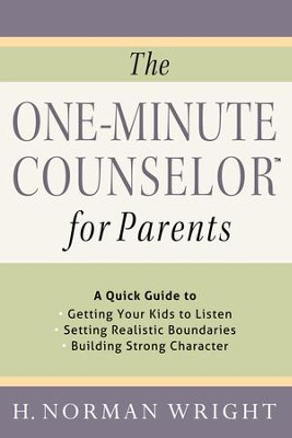 One-Minute Counselor for Parents, The: A Quick Guide to *Getting Your Kids to Listen *Setting Realistic Boundaries *Building Strong Character - eBook  -     By: H. Norman Wright