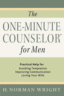One-Minute Counselor for Men, The: Practical Help for *Avoiding Temon *Improving Communication *Loving Your Wife - eBook  -     By: H. Norman Wright