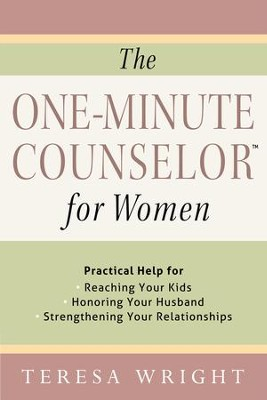 One-Minute Counselor for Women, The: Practical Help for *Reaching Your Kids *Honoring Your Husband *Strengthening Your Relationships - eBook  -     By: Teresa Wright