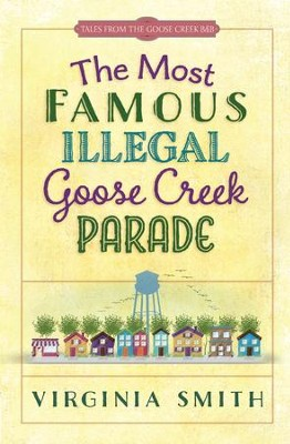 Most Famous Illegal Goose Creek Parade, The - eBook  -     By: Virginia Smith