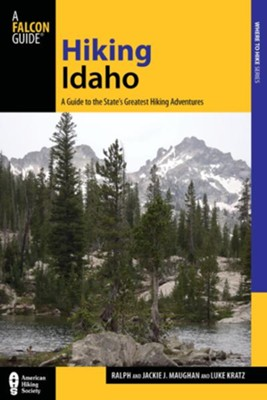 Hiking Idaho, 3rd Edition: A Guide to the State's Greatest Hiking Adventures  -     By: Luke Kratz