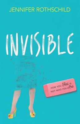 Invisible: How You Feel Is Not Who You Are - eBook  -     By: Jennifer Rothschild
