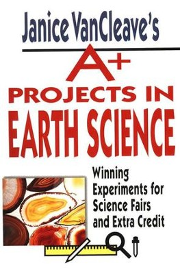 A+ Projects in Earth Science: Winning Experiments   -     By: Janice VanCleave