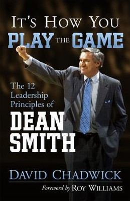 It's How You Play the Game: The 12 Leadership Principles of Dean Smith - eBook  -     By: David Chadwick