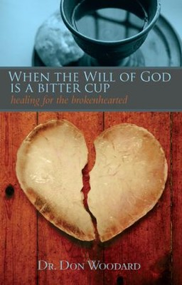 When the Will of God is a Bitter Cup: Healing for the Brokenhearted - eBook  -     By: Dr. Don Woodard