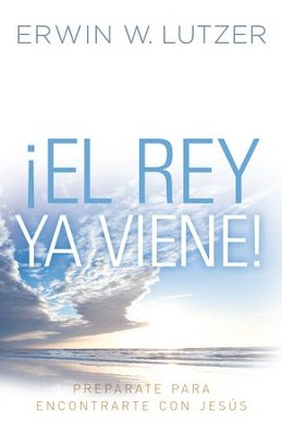 El Rey ya viene: Preparate para encontrarte con Jesus - eBook  -     By: Erwin W. Lutzer