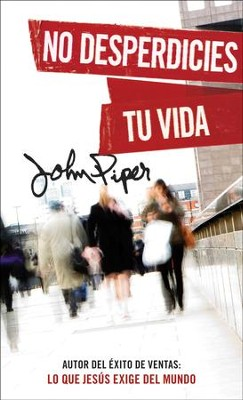 No desperdicies tu vida - eBook  -     By: John Piper